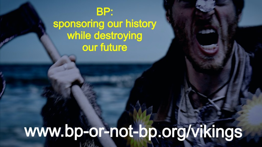 BP: Sponsoring our history, while destroying our future.