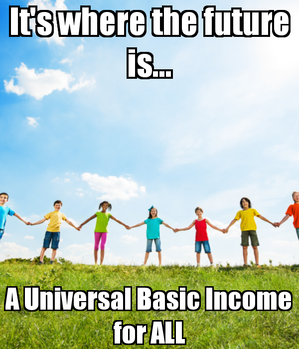 its-where-the-future-is-a-universal-basic-income-for-all